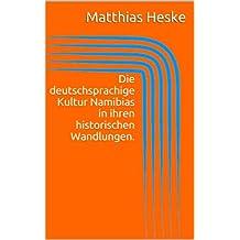 Die deutschsprachige Kultur Namibias in ihren historischen Wandlungen.
