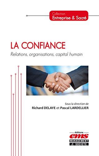 La confiance: Relations, organisations, capital humain (Entreprise et Sacré) (French Edition)