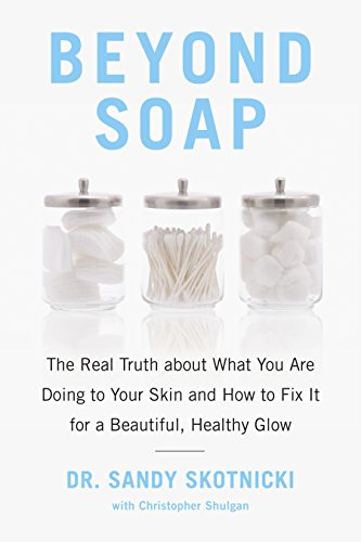 Beyond Soap: The Real Truth about What You Are Doing to Your Skin and How to Fix It for a Beautiful, Healthy Glow por Sandy Skotnicki