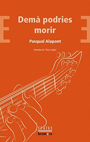 Demà Podries Morir (Bromera Teatre) por Pasqual Alapont Ramon