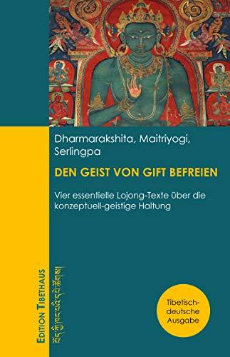 DEN GEIST VON GIFT BEFREIEN: Vier essentielle Lojong-Texte über die konzeptuell-geistige Haltung