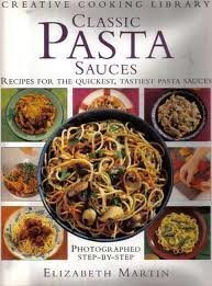 Classic Pasta Sauces: Recipes for the Quickest, Tastiest Pasta Sauces (Creative Cooking Library) by Martin, Elizabeth (1995) Hardcover