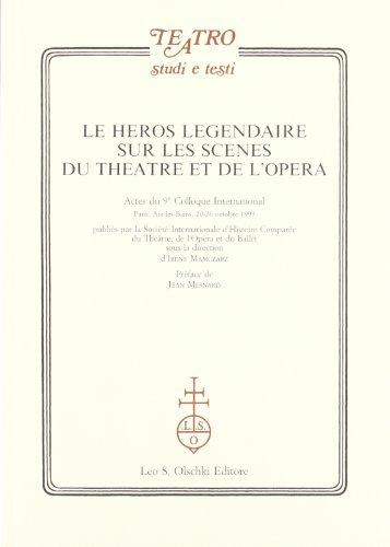 Heros (le) Legendaire Sur les Scènes du Theatre et de l'Opéra