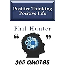 Positive Thinking Positive Life: 365 Quotes: 365 Positive, Motivational and Inspiration Quotes for Your Daily Habits