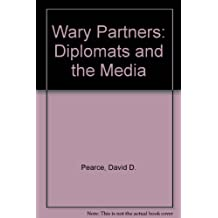 Wary Partners: Diplomats and the Media