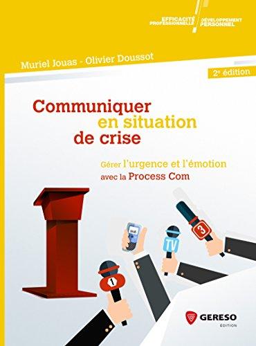 Communiquer en situation de crise: Gérer l'urgence et l'émotion avec la Process.Com par Muriel Jouas