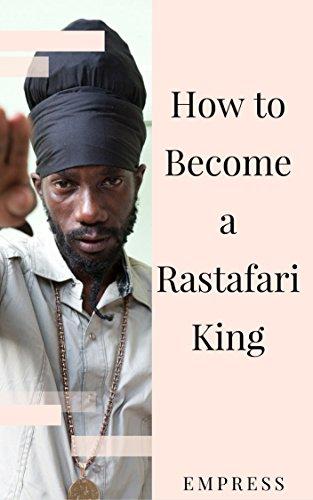 How to Become a Rastafari King: 90 Principles & Tips for Men to Convert to Rastafari  (English Edition) por Empress Ms