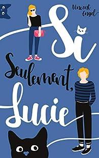 Si seulement Lucie par Vincent Engel