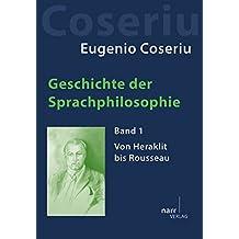 Geschichte der Sprachphilosophie: Band 1: Von Heraklit bis Rousseau