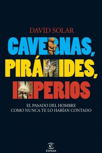 Cavernas, pirámides, imperios: El pasado del hombre como nunca te lo habían contado (Spanish Edition)
