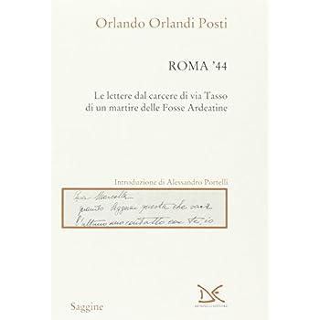 Roma '44. Lettere Dal Carcere Di Via Tasso Di Un Martire Delle Fosse Ardeatine