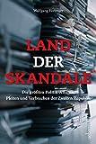 Land der Skandale: Die größten Politik-Affären, Pleiten und Verbrechen der Zweiten Republik - Wolfgang Fürweger