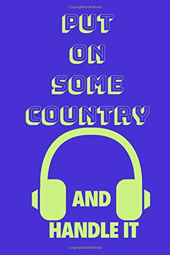 Put On Some Country And Handle It: Funny Music Quote Notebook / Journal For Son, Sister, Uncle Who Listens To Country (6''x9'') - Country Boy T-shirt