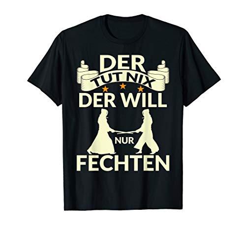 DER TUT NIX DER WILL NUR FECHTEN T-Shirt