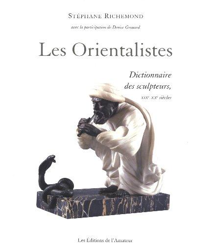 Les Orientalistes : Dictionnaire des sculpteurs, XIXe-XXe siècles
