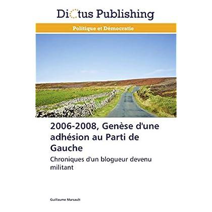 2006-2008, Genèse d'une adhésion au Parti de Gauche: Chroniques d'un blogueur devenu militant