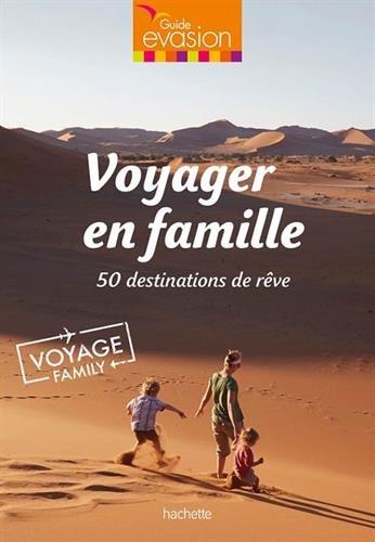 Voyager en famille: 50 destinations de rêve
