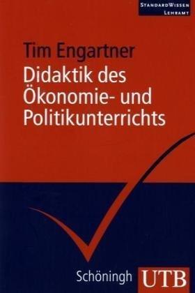 Didaktik des ?konomie- und Politikunterrichts: Eine Einf?hrung by Tim Engartner(2010-12-26)