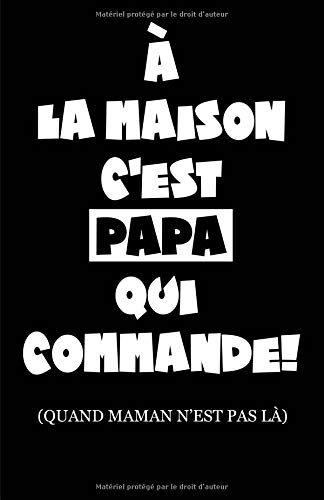 À La Maison C'est Papa Qui Commande (Quand Maman N'est Pas Là): Carnet De Notes -108 Pages Papier Ligné Petit Format A5 - Blanc Sur Noir