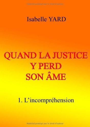Quand la justice y perd son âme : Tome 1 : L'incompréhension