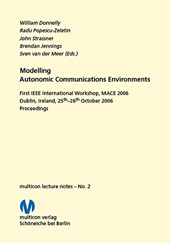 Modelling Autonomic Communications Environments 2006: 1st IEEE International Workshop, MACE 2006, Dublin, Ireland, 25th-26th October 2006. Proceedings (multicon lecture notes) -