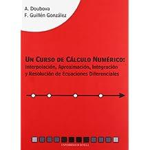 Un curso de cálculo numérico. Interpolación, aproximación, integración y resolución de ecuaciones diferenciales. (Serie Ciencias)