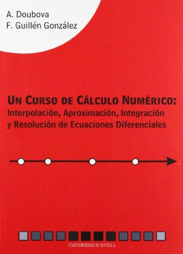 Un curso de cálculo numérico : interpolación, aproximación, integración y resolución de ecuaciones diferenciales por Anna Doubova