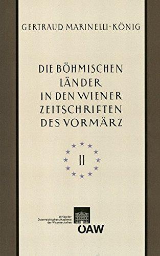 Die böhmischen Länder in den Wiener Zeitschriften und Almanachen des Vormärz (1805-1848), Teil 2 (Sitzungsberichte der philosophisch-historischen Klasse, Band 29)