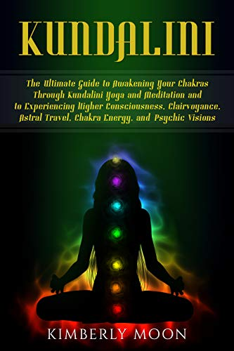 Kundalini: The Ultimate Guide to