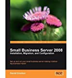 [(Small Business Server 2008: Installation, Migration, and Configuration * * )] [Author: David Overton] [Apr-2009]