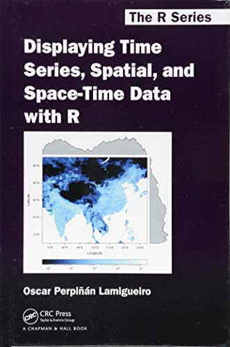 Displaying Time Series, Spatial, and Space-Time Data with R (Chapman & Hall/CRC The R Series) por Oscar Perpinan Lamigueiro