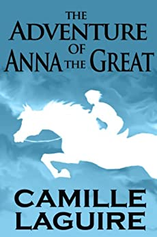 The Adventure of Anna the Great (English Edition) di [LaGuire, Camille]