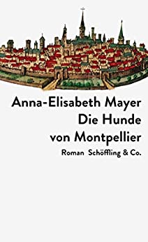 Die Hunde von Montpellier (German Edition) by [Mayer, Anna-Elisabeth]