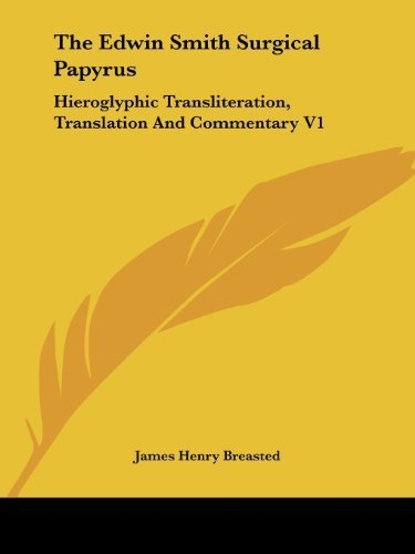 The Edwin Smith Surgical Papyrus: Hieroglyphic Transliteration, Translation And Commentary V1 (2006-05-05)