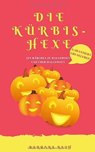 (Die Kürbishexe: Ein Märchen zu Halloween und über Halloween [garantiert graus- und gruselfrei!] (Geschichten zu Halloween für Kinder, Band 1))