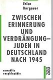 Zwischen Erinnerung und Verdrängung, Juden in Deutschland nach 1945 - Erica Burgauer