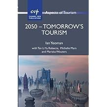 2050 - Tomorrow's Tourism (Aspects of Tourism)
