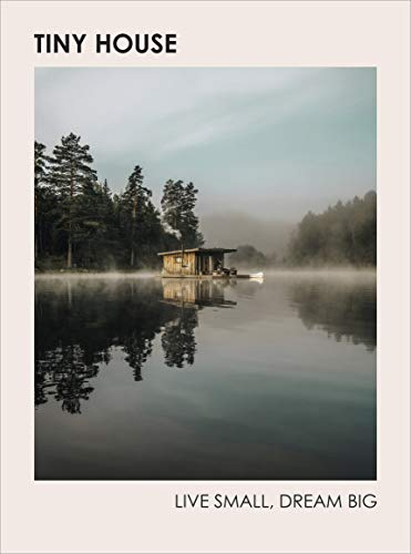 Tiny House: Live Small, Dream Big (English Edition)
