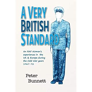 A Very British Standard: An RAF Airman's experiences in the UK & Europe during the Cold War years 1967-72