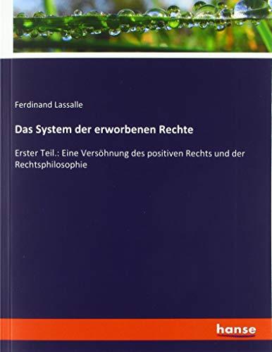 Das System der erworbenen Rechte: Erster Teil.: Eine Versöhnung des positiven Rechts und der Rechtsphilosophie