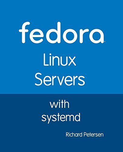 Fedora Linux Servers with Systemd by Richard Leland Petersen (2014-05-06) par Richard Leland Petersen;