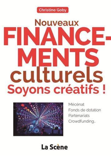 Nouveaux financements culturels : soyons créatifs ! : Mécénat, fonds de dotation, partenariats, crowdfunding... par  (Broché - Mar 28, 2019)