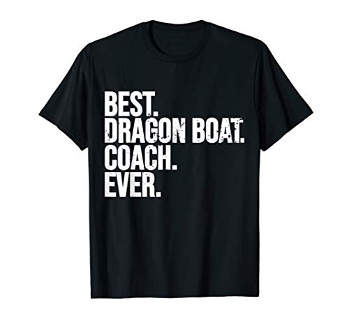 Best. Dragonboat. Coach. Ever. - Bester Drachenboot Trainer  T-Shirt