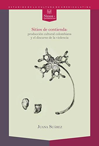 Sitios de contienda: Producción cultural colombiana y el discurso de la violencia (Nexos y Diferencias. Estudios de la Cultura de América Latina nº 28)