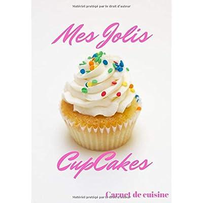 Mes Jolis Cupcakes: Cuisiner de Jolis Cupcakes | Les recettes pour les meilleurs Cupcakes | Un cadeau pour les patissiers en herbe !