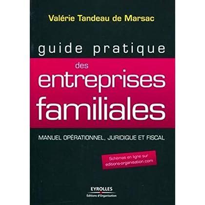 Guide pratique des entreprises familiales : Manuel opérationnel, juridique et fiscal