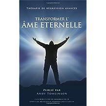 Transformer L'Ame Eternelle - Therapie de Regression Avancee