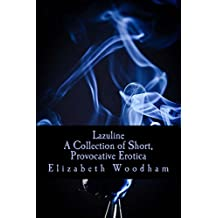 Lazuline:A Collection Of Short, Provocative Erotica