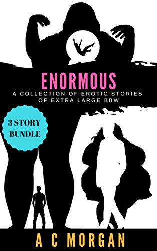 Enormous: A Collection of Erotic Stories of Extra Large BBW (English Edition)