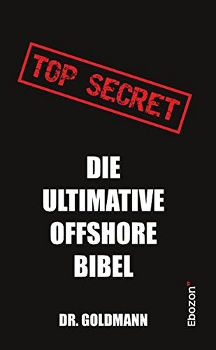 Top Secret - Die ultimative Offshore Bibel -